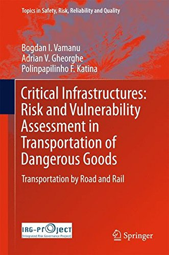 Critical Infrastructures: Risk and Vulnerability Assessment in Transportation of Dangerous Goods : Transportation by Road and Rail (Topics in Safety, Risk, Reliability and Quality)