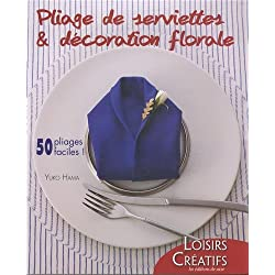 Pliage de serviettes & décoration florale : 50 pliages faciles !