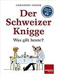Der Schweizer Knigge: Was gilt heute? - Christoph Stokar