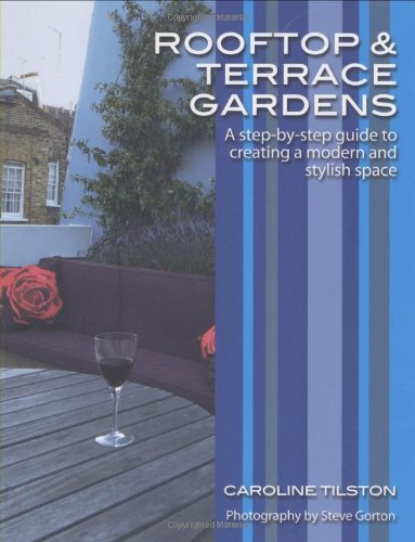 Rooftop and Terrace Gardens: A step-by-step guide to creating a modern and stylish space by Caroline Tilston (2008-05-06)