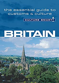 Britain - Culture Smart!: The Essential Guide to Customs & Culture by [Norbury, Paul]