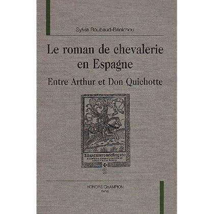 Le Roman de chevalerie en Espagne : entre Arthur et Don Quichotte