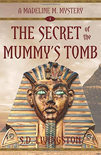 The Secret of the Mummy's Tomb: Volume 1 (Madeline M. Mysteries) by S.D. Livingston (2013-07-17)