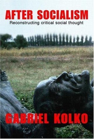 after-socialism-reconstructing-critical-social-thought-by-gabriel-kolko-2006-09-08