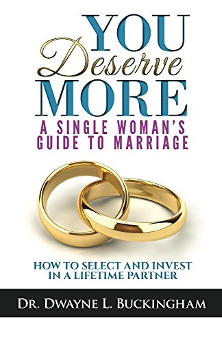Buckingham Single (You Deserve More: A Single Woman's Guide To Marriage: How to Select and Invest in a Lifetime Partner (English Edition))
