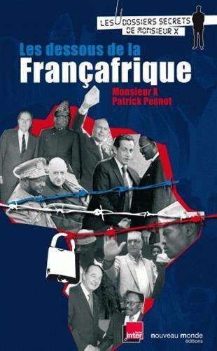 Les dessous de la Françafrique : Les dossiers secrets de Monsieur X par Monsieur X