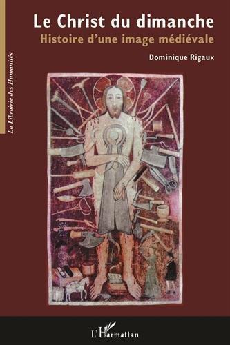 Le Christ du dimanche : Histoire d'une image médiévale par Dominique Rigaux