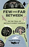 Few and Far Between: On The Trail of Britain's Rarest Animals