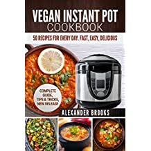 Vegan Instant Pot cookbook: 50 Recipes for Every Day. Fast, Easy, Delicious. Complete Guide, Tips & Tricks, New Release (English Edition)