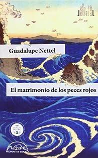 El Matrimonio De Los Peces Rojos par Guadalupe Nettel