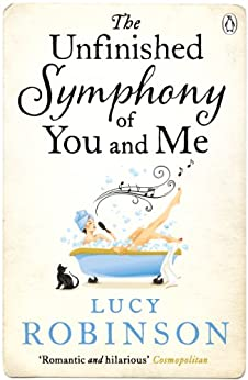The Unfinished Symphony of You and Me by [Robinson, Lucy]