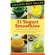 31 Yogurt Smoothies: How to make refreshing healthy yogurt smoothies (non-dairy substitute options). (Healthy Smoothies Book 2) (English Edition)