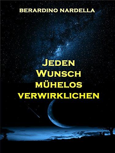Jeden Wunsch mühelos verwirklichen (German Edition)