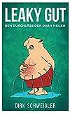 Leaky Gut: Den durchlässigen Darm heilen - Dirk Schweigler
