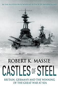 Castles of Steel: Britain, Germany and the Winning of the Great War at Sea by [Massie, Robert K.]