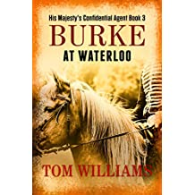 Burke at Waterloo: Assassination plots afoot in 19th century Paris (His Majesty's Confidential Agent Book 3) (English Edition)