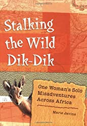 Stalking the Wild Dik-Dik: One Woman's Solo Misadventures Across Africa by Marie Javins (2006-09-01)