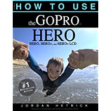 How To Use The GoPro HERO: For the HERO, HERO+ and HERO+ LCD
