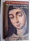 Gott hat mich überwältigt - Die Selbstbiographie der Heiligen Teresa von Avila. - Teresa von Avila