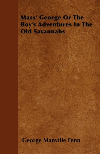 Mass' George Or The Boy's Adventures In The Old Savannahs Cover Image