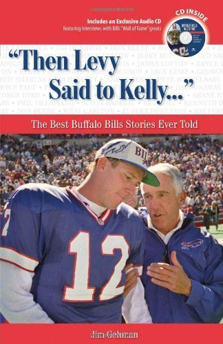 Then Levy Said to Kelly. . .: The Best Buffalo Bills Stories Ever Told (Best Sports Stories Ever Told) by Jim Gehman (2008-07-01)