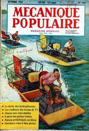 MECANIQUE POPULAIRE [No 100] du 01/09/1954 - IL REPARE N'IMPORTE QUOI - LES COULISSES DES ECRANS DE T.V. A DOUBLE IMAGE - BATAILLE FACTICE DE SOUS-MARINS - LE NAVIRE RADIOACTIF - LE MEXIQUE CONSTRUIT UNE MAGNIFIQUE UNIVERSITE - DES PETITES TRUITES - MAISON PREFABRIQUEE EN BETON.