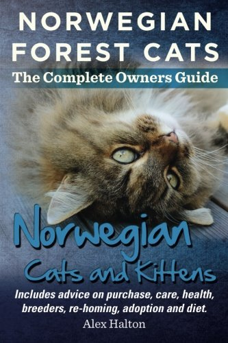 Norwegian Forest Cats and Kittens. The Complete Owners Guide.: Includes advice on purchase, care, health, breeders, re-homing, adoption and diet. by Alex Halton (2014-01-10)