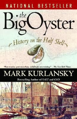 By Mark Kurlansky ( Author ) [ Big Oyster: History on the Half Shell By Jan-2007 Paperback