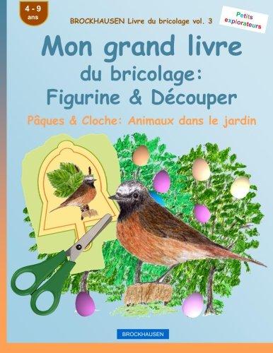 BROCKHAUSEN Livre du bricolage vol. 3 - Mon grand livre du bricolage: Figurine & Découper: Pâques & Cloche: Animaux dans le jardin par Dortje Golldack