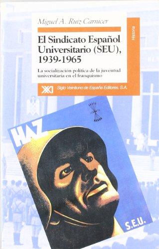 El Sindicato Español Universitario (SEU), 1939-1965: La socialización política de la juventud universitaria en el franquismo (Historia)