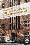 Cinema 4D. Tipps und Tricks für die Architekturvisualisierung