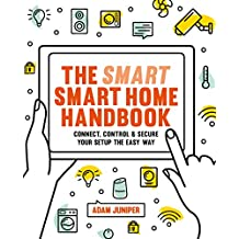 Smart Smart Home Handbook: Connect, control and secure your home the easy way