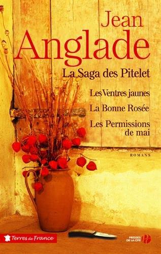 La saga des Pitelet : Les ventres jaunes ; La bonne rosée ; Les permissions de mai