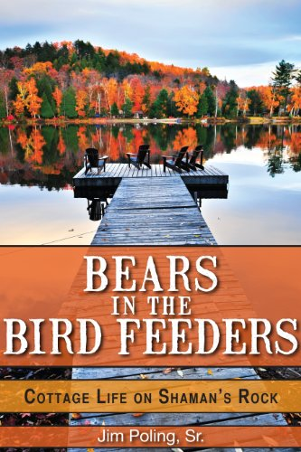 Bears in the Bird Feeders: Cottage Life on Shaman's Rock: Cottage Life on Shaman's Rock