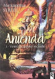 Anienda, tome 1 : Vers un autre monde par Alexandra Streel