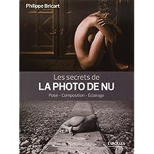 Les secrets de la photo de nu: Pose - Composition - Eclairage.