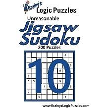 Brainy's Logic Puzzles Unreasonable Jigsaw Sudoku #10: 200 Puzzles