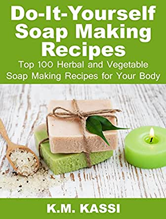 Do it yourself soap making recipes top 100 herbal and vegetable enter your mobile number or email address below and well send you a link to download the free kindle app then you can start reading kindle books on your solutioingenieria Choice Image