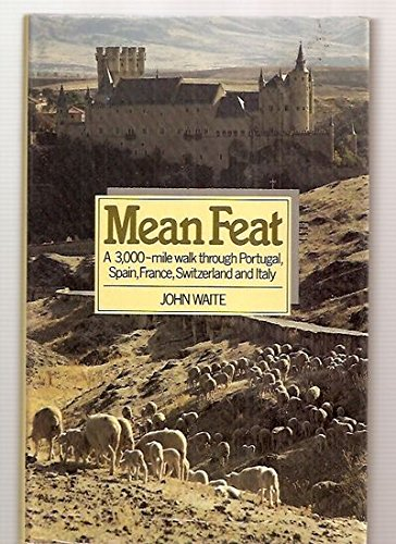 Mean Feat. A Three Thousand Mile Walk Through Portugal, Spain, France, Switzerland, Italy