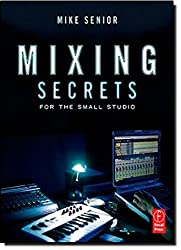 Mixing Secrets for the Small Studio by Mike Senior (2011-02-25)