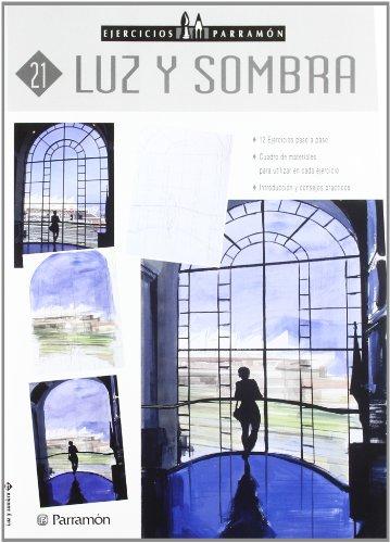 Luz Y Sombra. Ejercicios Parramón - Número 21 por EQUIPO PARRAMON