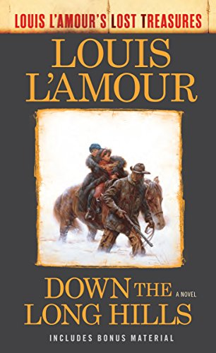 Down the Long Hills: Unfinished Manuscripts, Mysterious Stories, and Lost Notes from One of the World's Most Popular Novelists (Louis L'Amour's Lost Treasures)