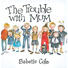 The Trouble with Mum (Mini Book) by Babette Cole (2004-08-05)