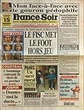 FRANCE SOIR [No 16451] du 27/06/1997 - LE MINISTRE COMMUNISTE DES SPORTS ANNULE UN DECRET DE LOI - LE FISC MET LEFOOT HORS JEU - NOS EXILES - DJORKAEFF - DESAILLY - KAREMBEU - CAUET - DESCHAMPS ET BA MON FACE-A-FACE AVEC LE GOUROU PEDOPHILE - GUY-CLAUDE BURGER PAR CH. DRIANCOURT UN DANGER PUBLIC PAR MORROT COUSTEAU - L'HOMMAGE CONTRASTE DE 2 DE SES PROCHES JOSPIN - DONNEZ-MOI LA DUREE TOUS LES MEILLEURS PAR BOUVARD PANIS - UN SACRE MORAL SPECIAL B.D. LADY...