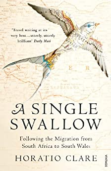 A Single Swallow: Following An Epic Journey From South Africa To South Wales by [Clare, Horatio]