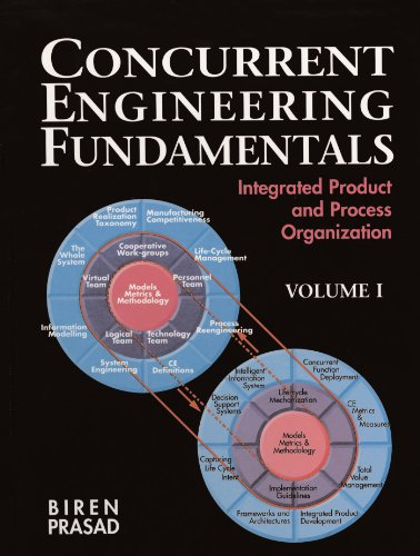 Concurrent Engineering Fundamentals: Integrated Product and Process Organization, Volume I (Prentice-hall International Series in Industrial & Systems Engineering) (Integrated Engineering)
