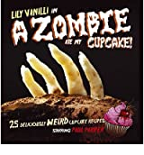 A Zombie Ate My Cupcake!: 25 Deliciously Weird Cupcake Recipes [ A ZOMBIE ATE MY CUPCAKE!: 25 DELICIOUSLY WEIRD CUPCAKE RECIPES ] by Vanilli, Lily (Author) Aug-01-2011 [ Hardcover ]