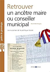 Retrouver un Ancetre Maire Ou Conseiller Municipal
