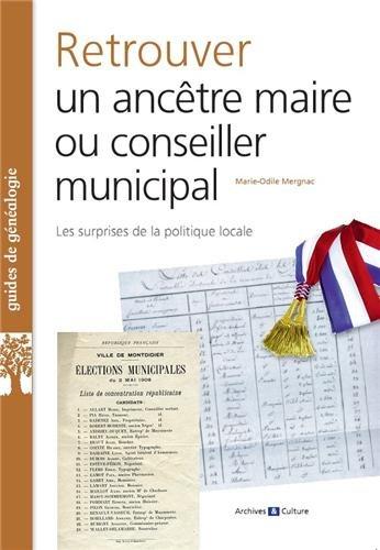 Retrouver un ancêtre maire ou conseiller municipal : Les surprises de la politique locale par Marie-Odile Mergnac