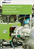 Laboratory of Ion Beam Physics: Annual Report 2014 (ETH Zürich. Annual Report. Laboratory of Ion Beam Physics.)